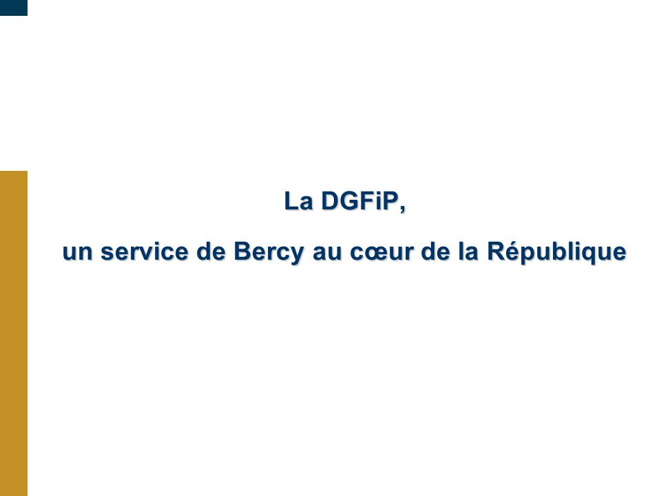 La DGFiP, un service de Bercy au cœur de la République