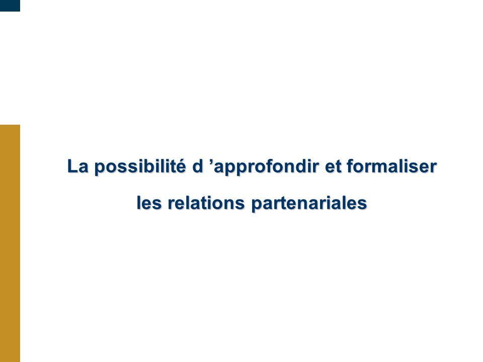La possibilité d 'approfondir et formaliser les relations partenariales