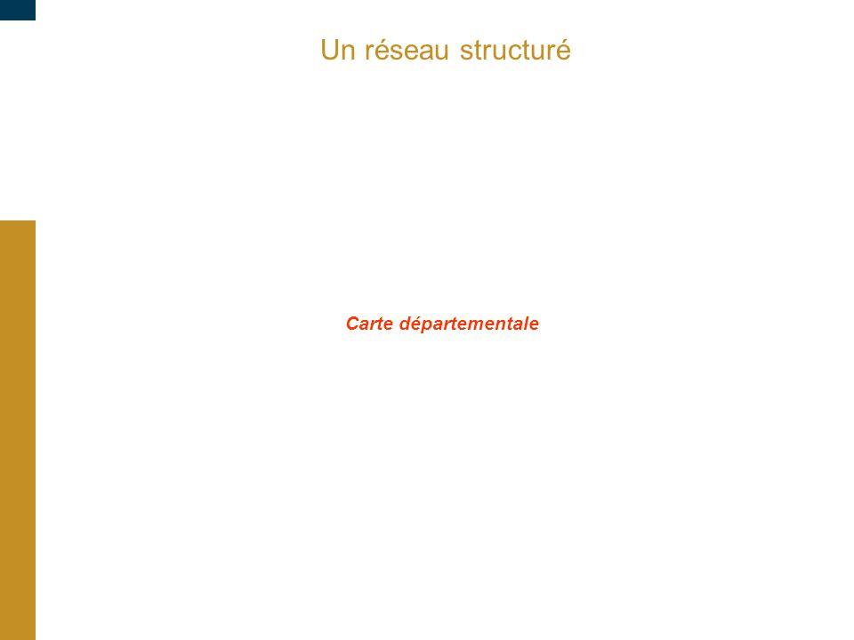 Un réseau structuré Carte départementale