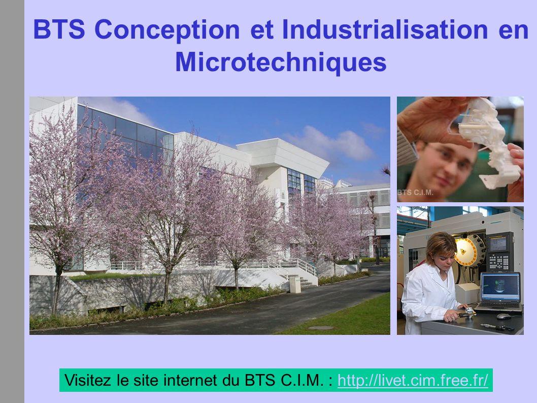 BTS Conception et Industrialisation en Microtechniques Visitez le site internet du BTS C.I.M. : http://livet.cim.free.fr/http://livet.cim.free.fr/