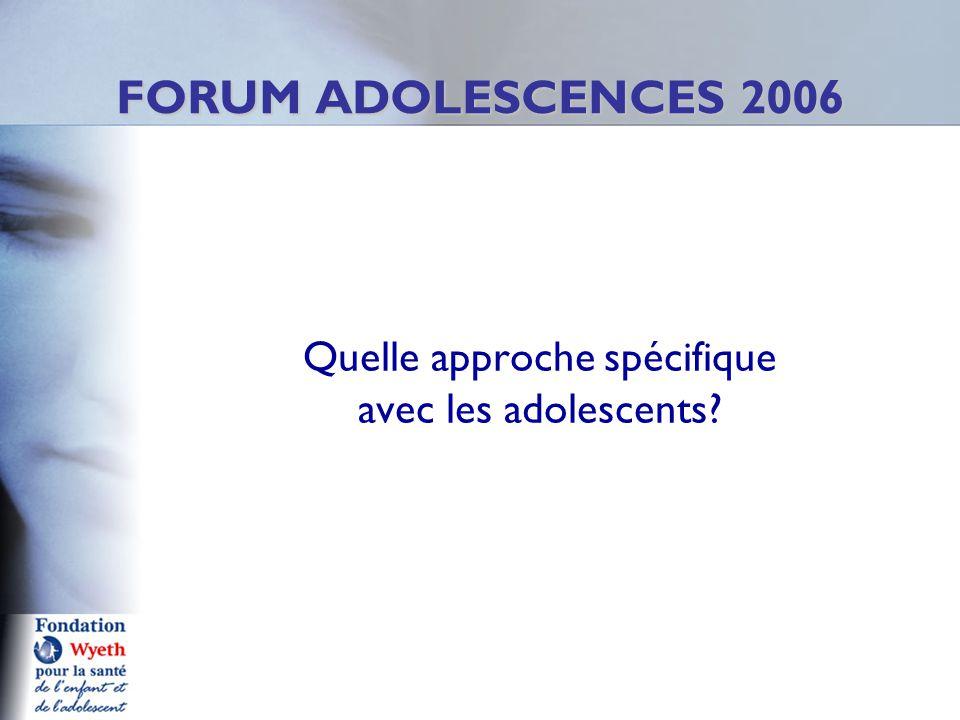 Quelle approche spécifique avec les adolescents FORUM ADOLESCENCES 2006