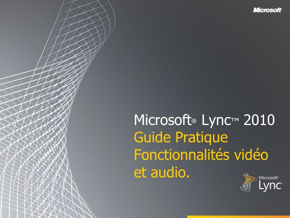 Microsoft ® Lync ™ 2010 Guide Pratique Fonctionnalités vidéo et audio.