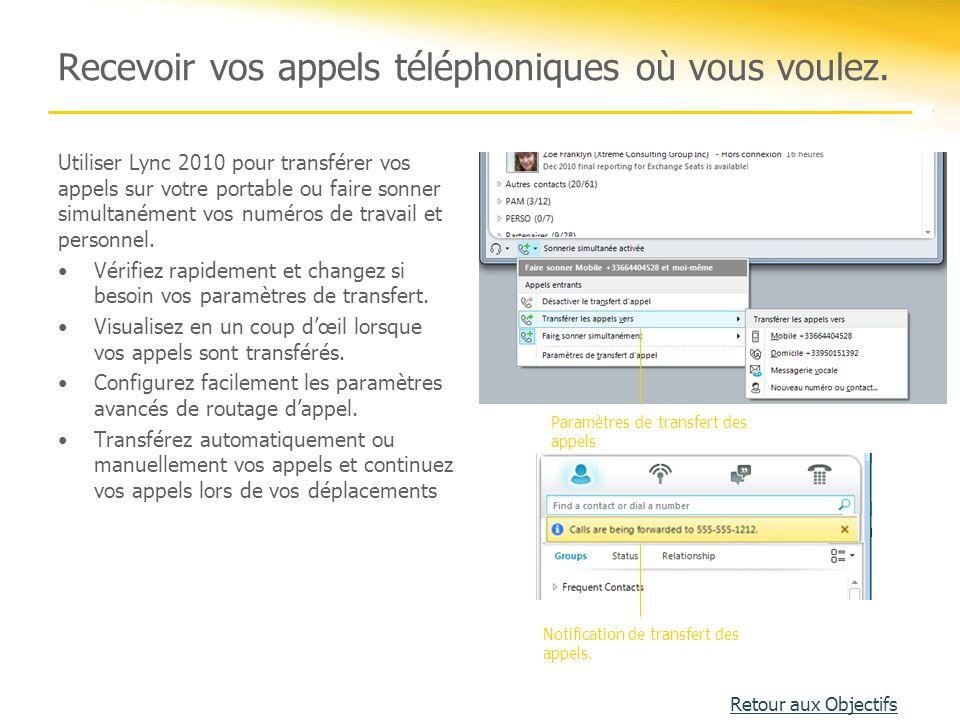 Recevoir vos appels téléphoniques où vous voulez. Utiliser Lync 2010 pour transférer vos appels sur votre portable ou faire sonner simultanément vos n