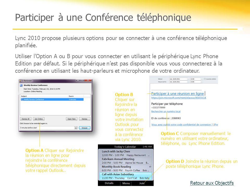 Participer à une Conférence téléphonique Option A Cliquer sur Rejoindre la réunion en ligne pour rejoindre la conférence téléphonique directement depu