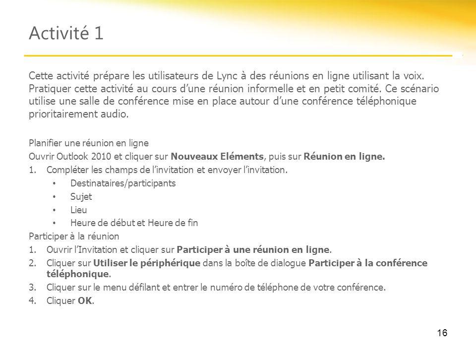 Activité 1 Cette activité prépare les utilisateurs de Lync à des réunions en ligne utilisant la voix. Pratiquer cette activité au cours d'une réunion
