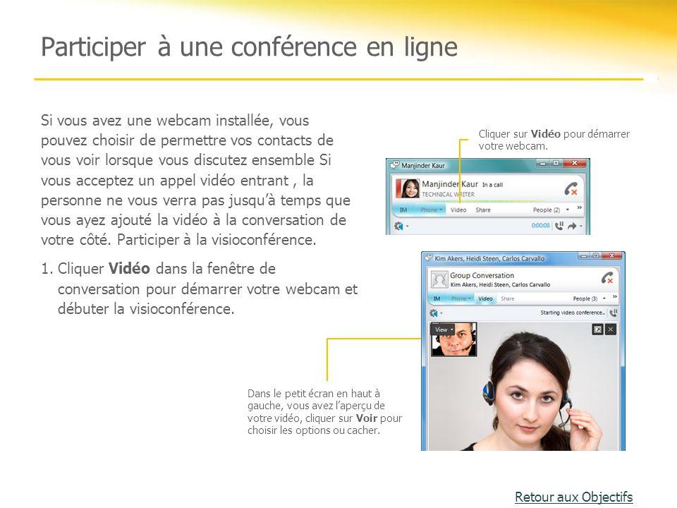 Participer à une conférence en ligne Retour aux Objectifs Cliquer sur Vidéo pour démarrer votre webcam. Dans le petit écran en haut à gauche, vous ave