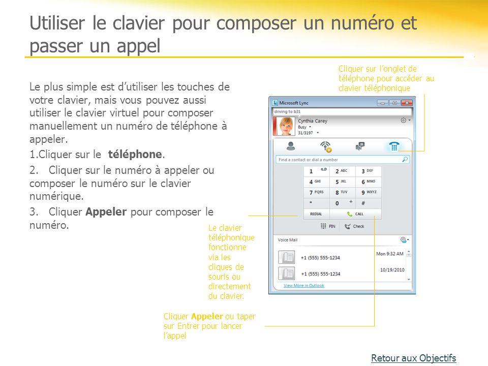 Utiliser le clavier pour composer un numéro et passer un appel Le plus simple est d'utiliser les touches de votre clavier, mais vous pouvez aussi util