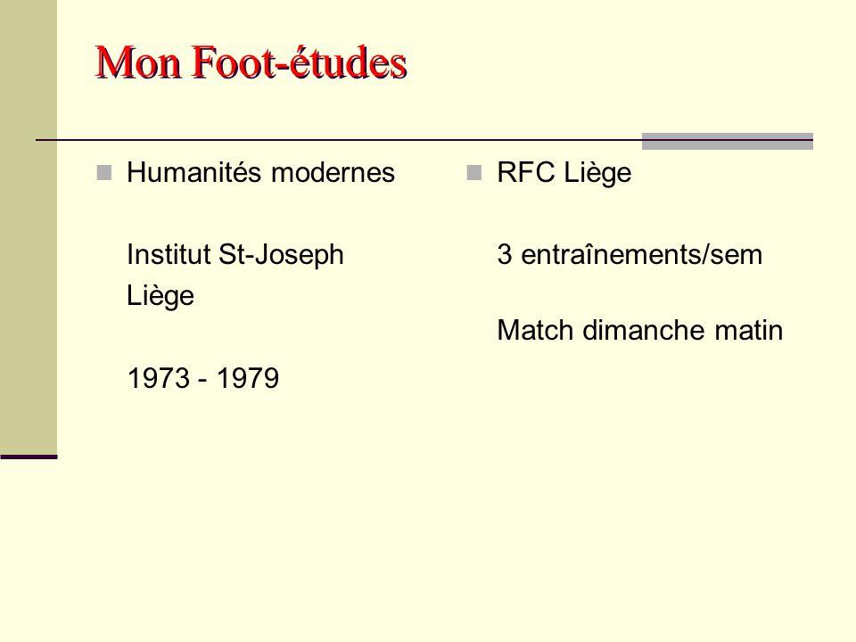 Mon Foot-études Humanités modernes Institut St-Joseph Liège 1973 - 1979 RFC Liège 3 entraînements/sem Match dimanche matin