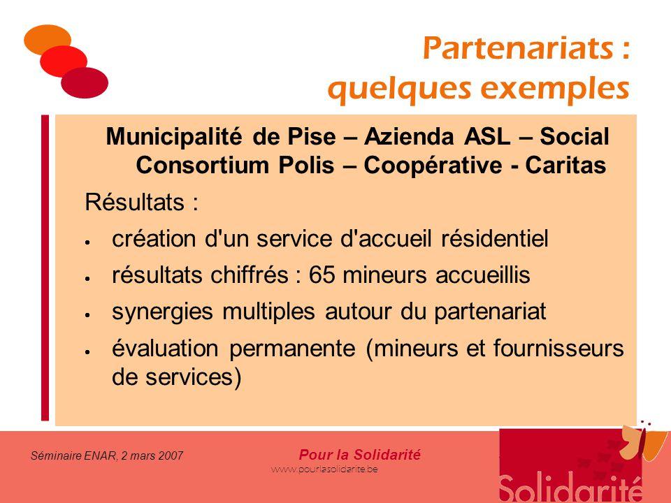 Séminaire ENAR, 2 mars 2007 Pour la Solidarité www.pourlasolidarite.be Partenariats : quelques exemples Municipalité de Pise – Azienda ASL – Social Co