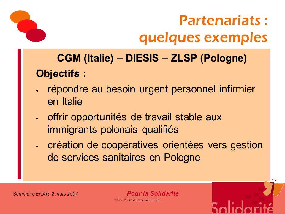 Séminaire ENAR, 2 mars 2007 Pour la Solidarité www.pourlasolidarite.be Partenariats : quelques exemples CGM (Italie) – DIESIS – ZLSP (Pologne) Objecti
