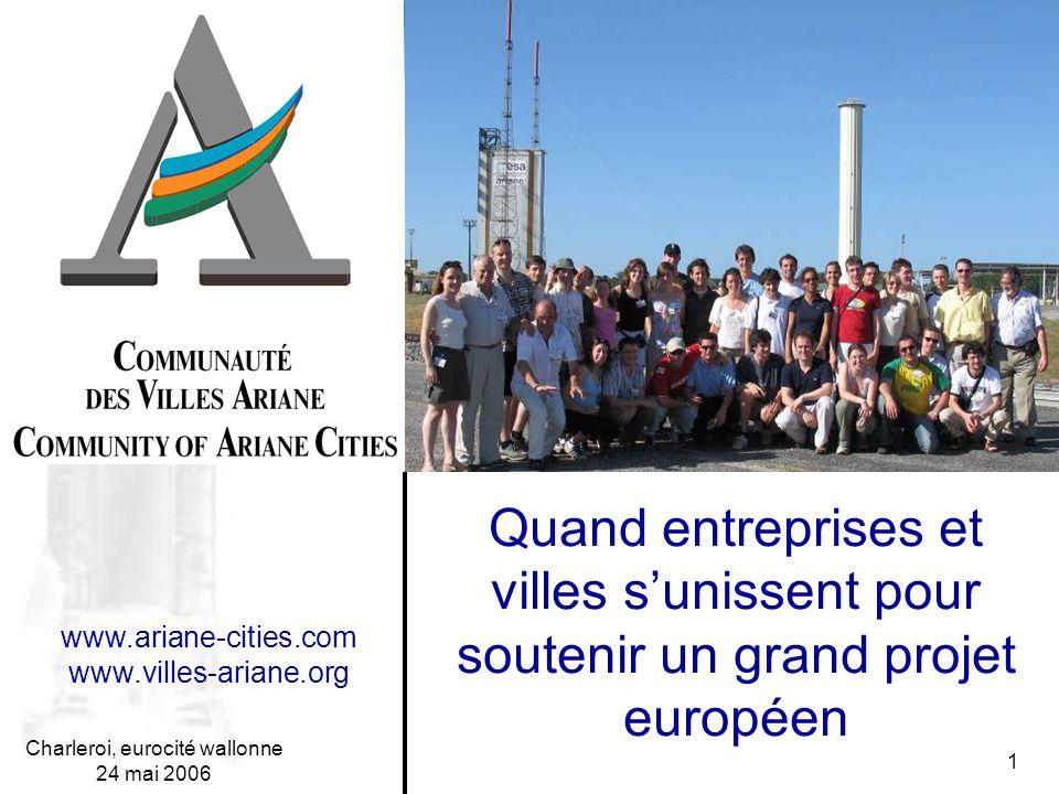 Charleroi, eurocité wallonne 24 mai 2006 1 Quand entreprises et villes s'unissent pour soutenir un grand projet européen www.ariane-cities.com www.vil