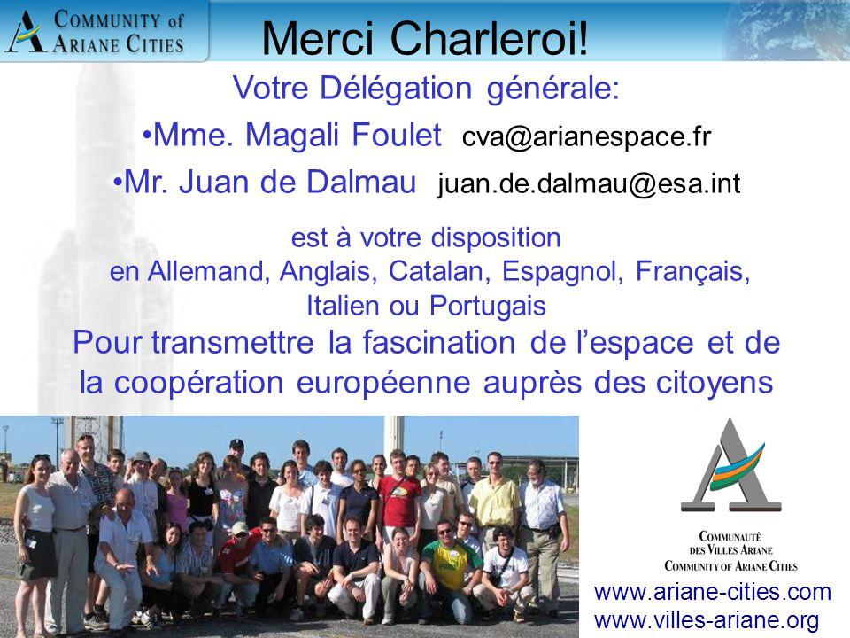 Charleroi, eurocité wallonne 24 mai 2006 21 Merci Charleroi! Votre Délégation générale: Mme. Magali Foulet cva@arianespace.fr Mr. Juan de Dalmau juan.