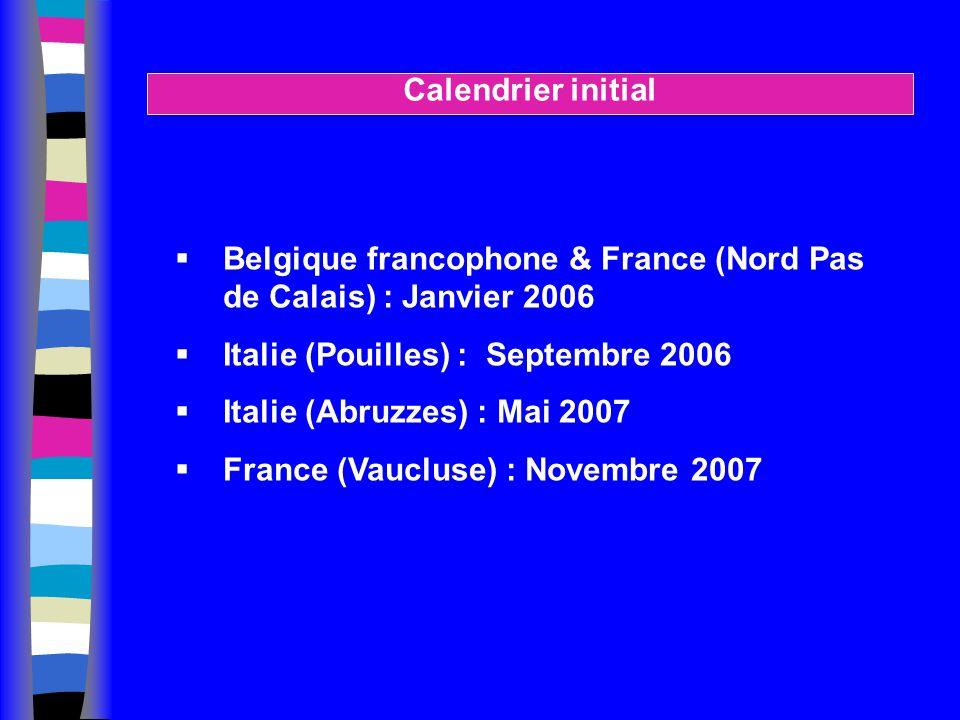  Belgique francophone & France (Nord Pas de Calais) : Janvier 2006  Italie (Pouilles) : Septembre 2006  Italie (Abruzzes) : Mai 2007  France (Vaucluse) : Novembre 2007 Calendrier initial