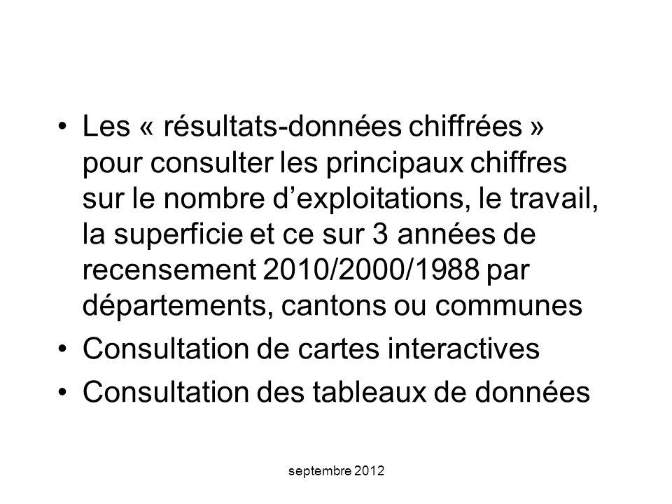 septembre 2012 Les « résultats-données chiffrées » pour consulter les principaux chiffres sur le nombre d'exploitations, le travail, la superficie et