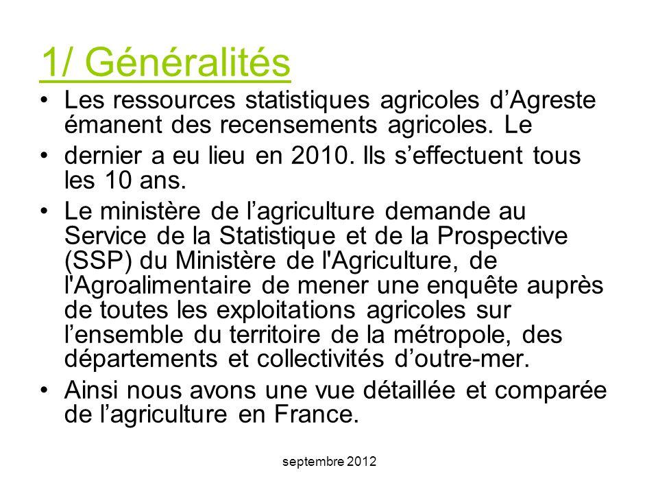 septembre 2012 1/ Généralités Les ressources statistiques agricoles d'Agreste émanent des recensements agricoles. Le dernier a eu lieu en 2010. Ils s'