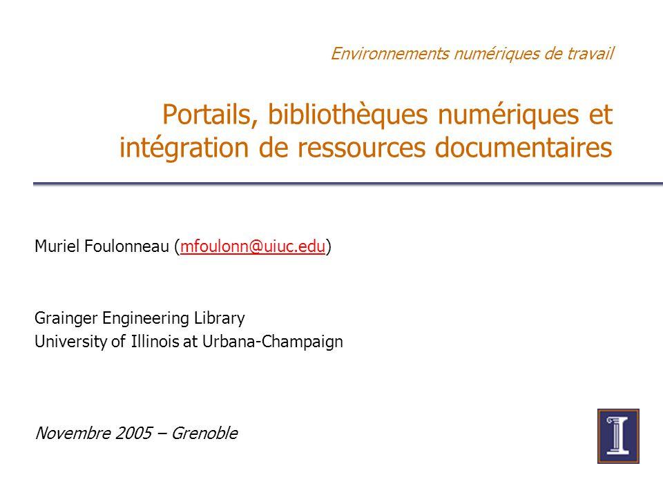 Environnements numériques de travail Portails, bibliothèques numériques et intégration de ressources documentaires Muriel Foulonneau (mfoulonn@uiuc.ed