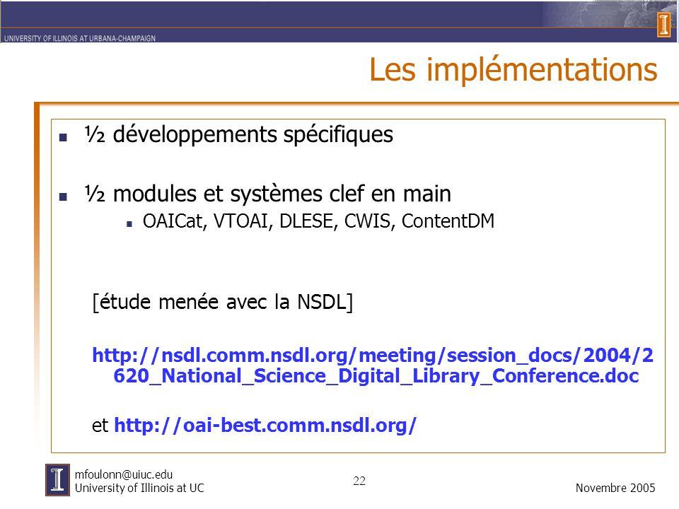 22 Novembre 2005 mfoulonn@uiuc.edu University of Illinois at UC Les implémentations ½ développements spécifiques ½ modules et systèmes clef en main OA