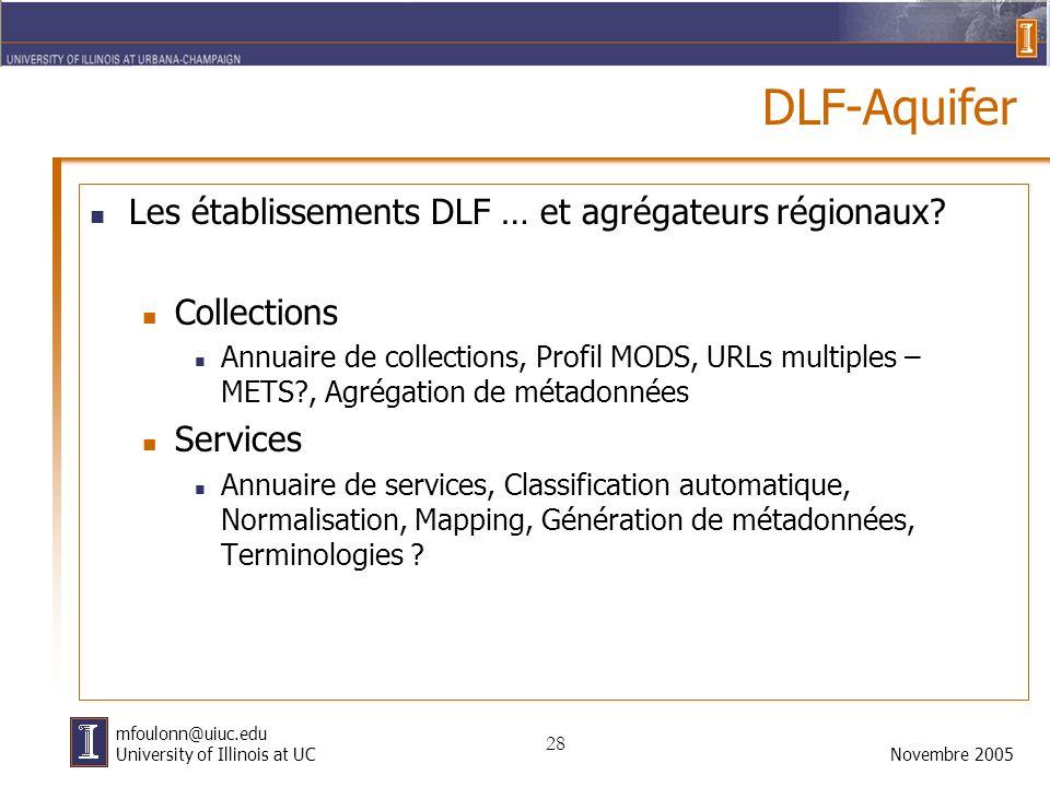 28 Novembre 2005 mfoulonn@uiuc.edu University of Illinois at UC DLF-Aquifer Les établissements DLF … et agrégateurs régionaux.