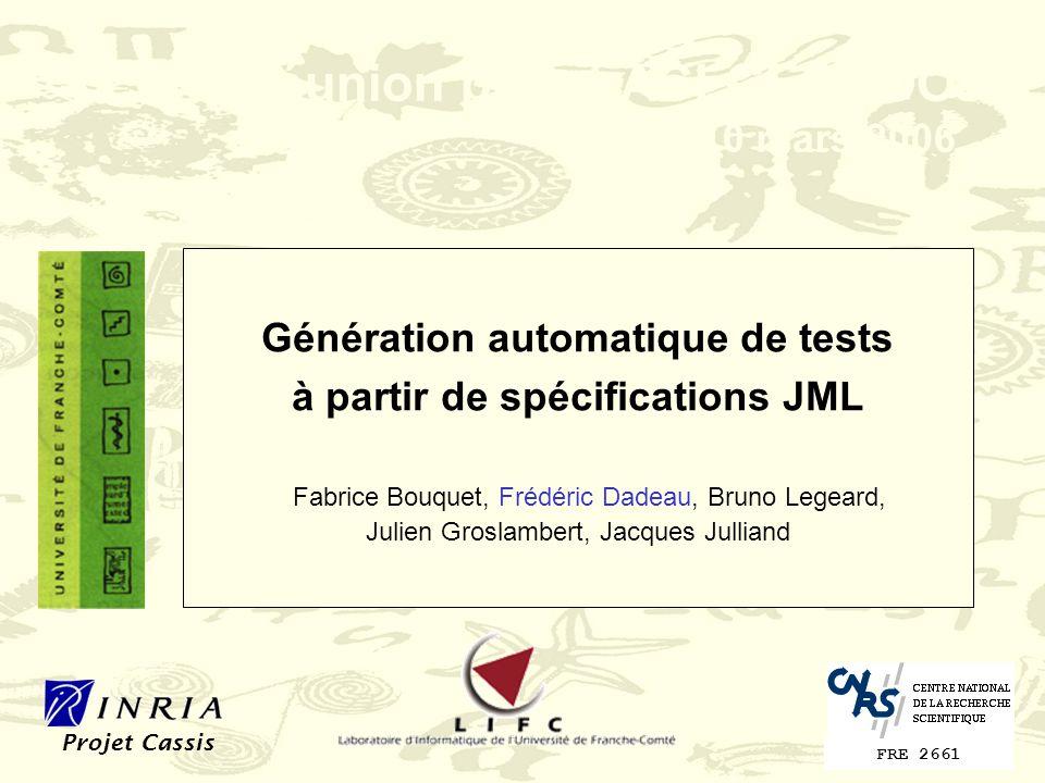 Génération automatique de tests à partir de spécifications JML Fabrice Bouquet, Frédéric Dadeau, Bruno Legeard, Julien Groslambert, Jacques Julliand R