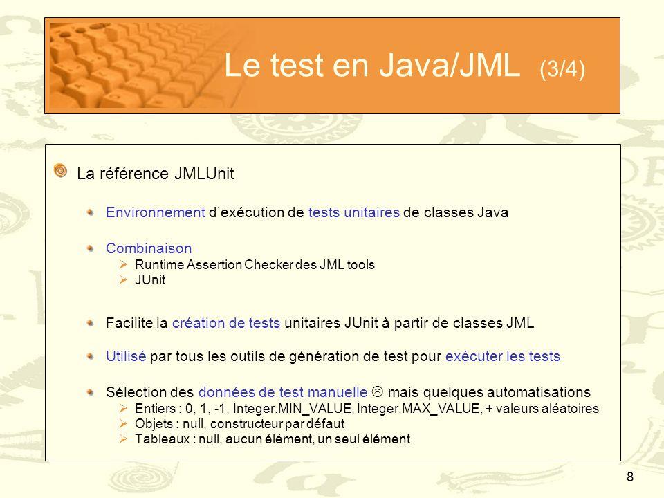 8 Le test en Java/JML (3/4) La référence JMLUnit Environnement d'exécution de tests unitaires de classes Java Combinaison  Runtime Assertion Checker