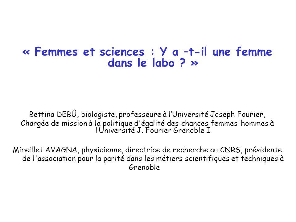 « Femmes et sciences : Y a –t-il une femme dans le labo ? » Bettina DEBÛ, biologiste, professeure à l'Université Joseph Fourier, Chargée de mission à