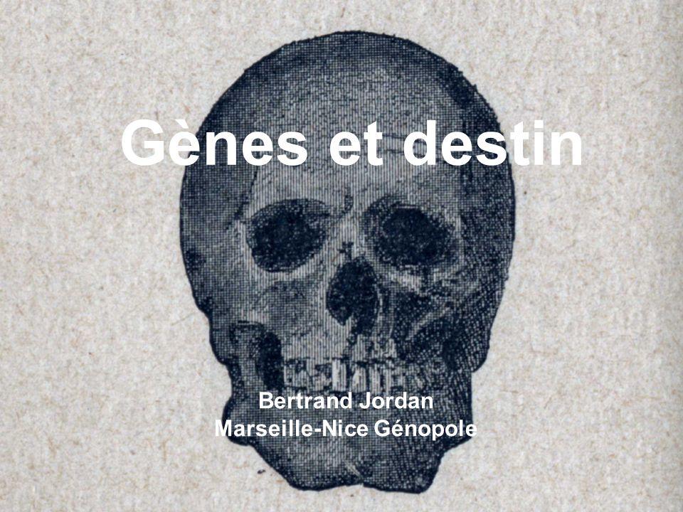 Bertrand JORDAN Gap, 22 septembre 2006 Gènes et destin Bertrand Jordan Marseille-Nice Génopole