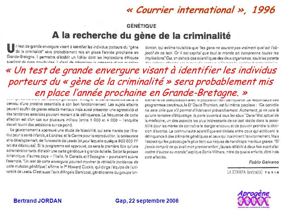 Bertrand JORDAN Gap, 22 septembre 2006 En réalité… On ne connaît pas de « gène de la criminalité » Le gène cité dans l'article n'a rien à voir avec la criminalité Un tel article diffuse une idée fausse et dangereuse,et met en difficulté des personnes