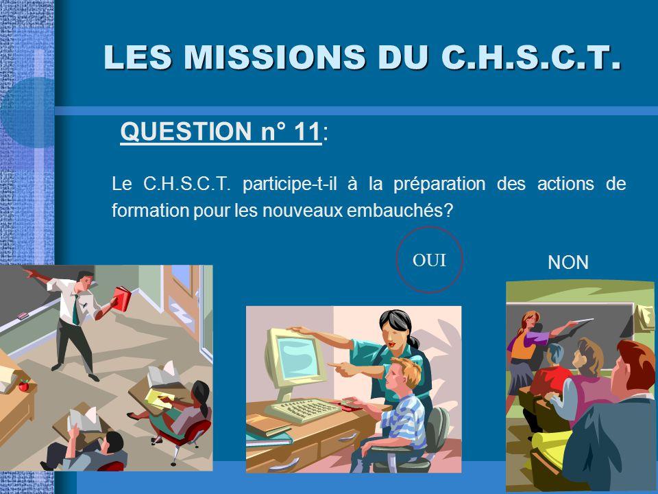 LES MISSIONS DU C.H.S.C.T. QUESTION n° 10: Le C.H.S.C.T. peut-il être saisi d'un problème de sécurité par un délégué du personnel? OUINON OUI