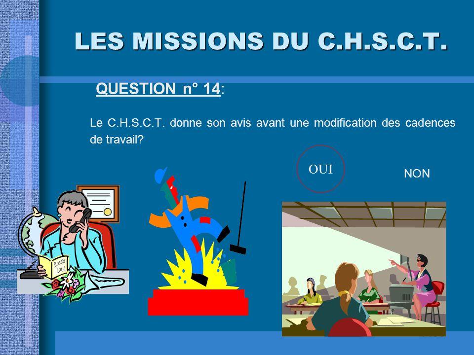 LES MISSIONS DU C.H.S.C.T. QUESTION n° 13: Dans un établissement de 75 salariés, la délégation du personnel C.H.S.C.T. se compose de 4 salariés dont 2