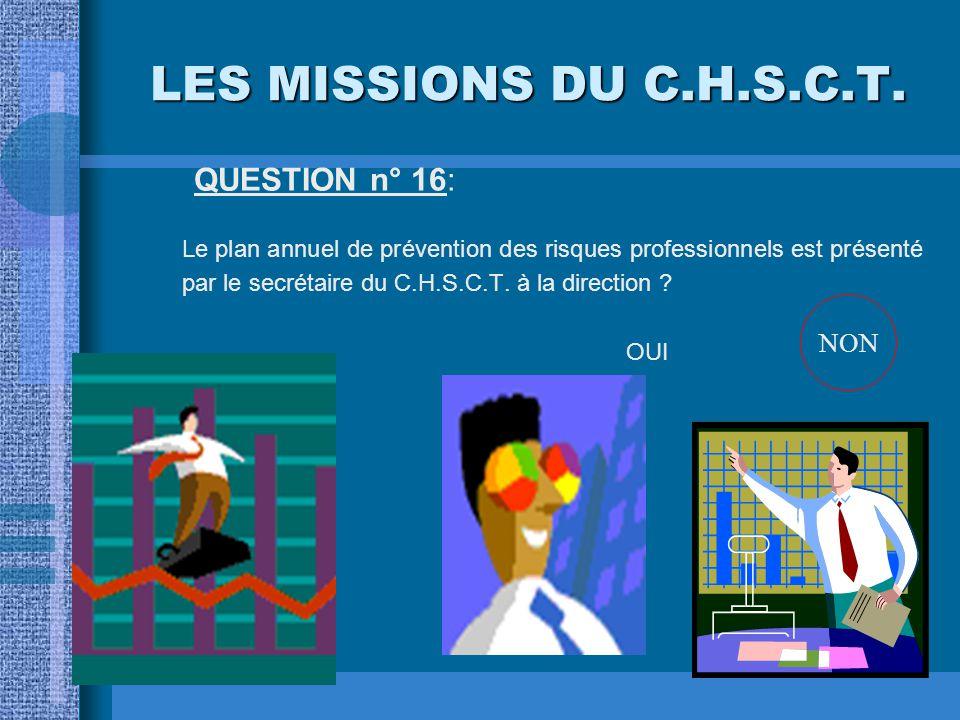 LES MISSIONS DU C.H.S.C.T. QUESTION n° 15: Le règlement intérieur (partie hygiène et sécurité) est élaboré par le C.H.S.C.T.? OUINON NON