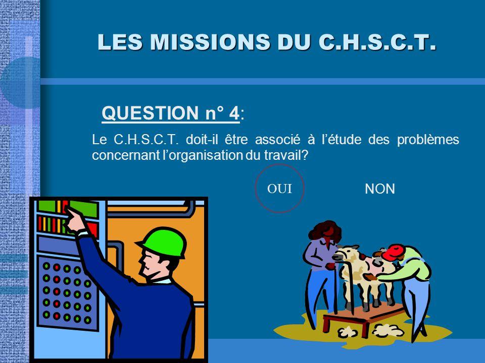 LES MISSIONS DU C.H.S.C.T. QUESTION n° 3 : Le C.H.S.C.T. donne-t-il son avis sur la question de l'égalité des salaires entre hommes et femmes dans l'e