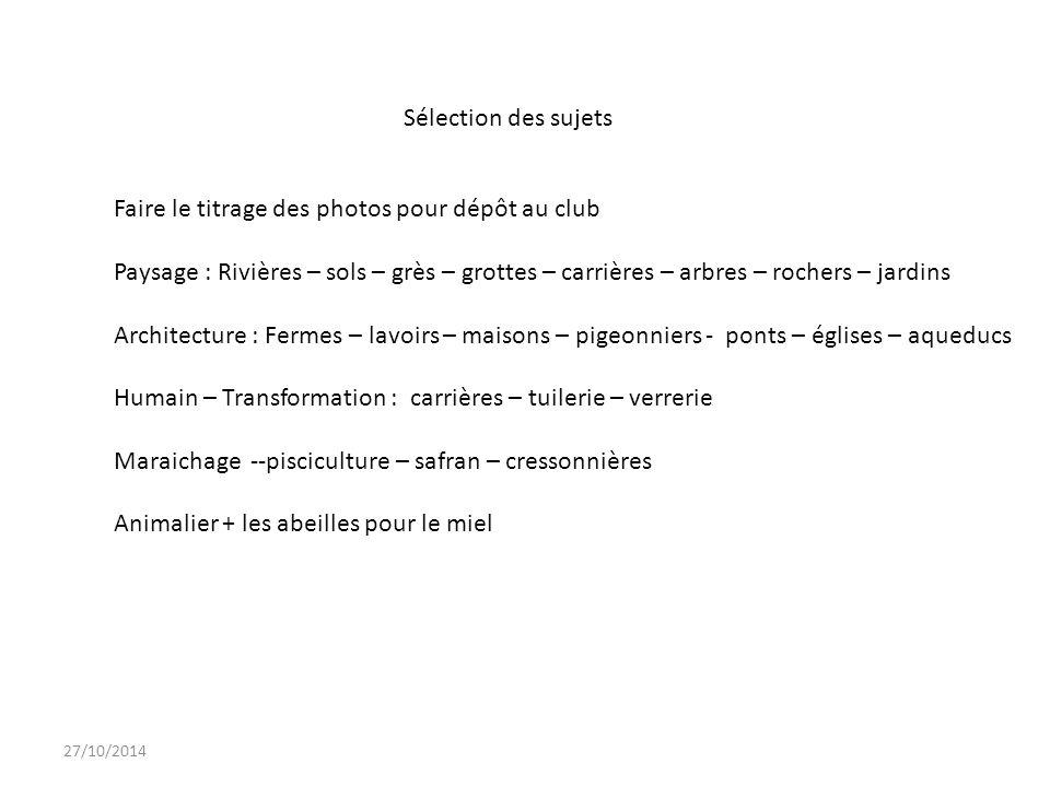 27/10/2014 Sélection des sujets Faire le titrage des photos pour dépôt au club Paysage : Rivières – sols – grès – grottes – carrières – arbres – roche