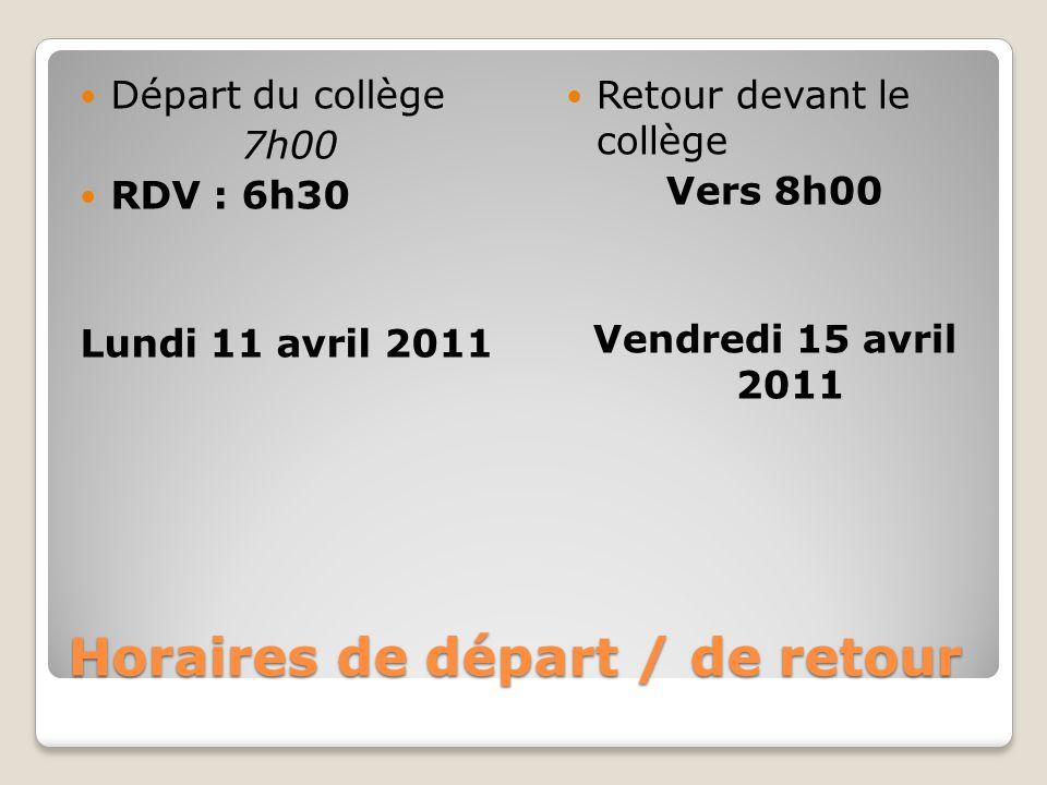 Horaires de départ / de retour Départ du collège 7h00 RDV : 6h30 Lundi 11 avril 2011 Retour devant le collège Vers 8h00 Vendredi 15 avril 2011