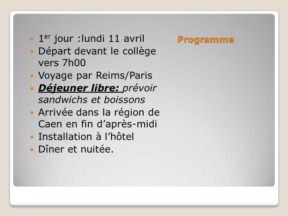 Programme 1 er jour :lundi 11 avril Départ devant le collège vers 7h00 Voyage par Reims/Paris Déjeuner libre: prévoir sandwichs et boissons Arrivée dans la région de Caen en fin d'après-midi Installation à l'hôtel Dîner et nuitée.