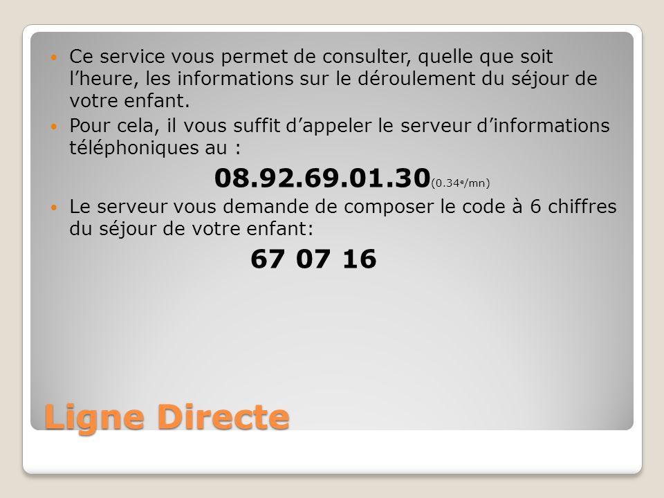 Ligne Directe Ce service vous permet de consulter, quelle que soit l'heure, les informations sur le déroulement du séjour de votre enfant.