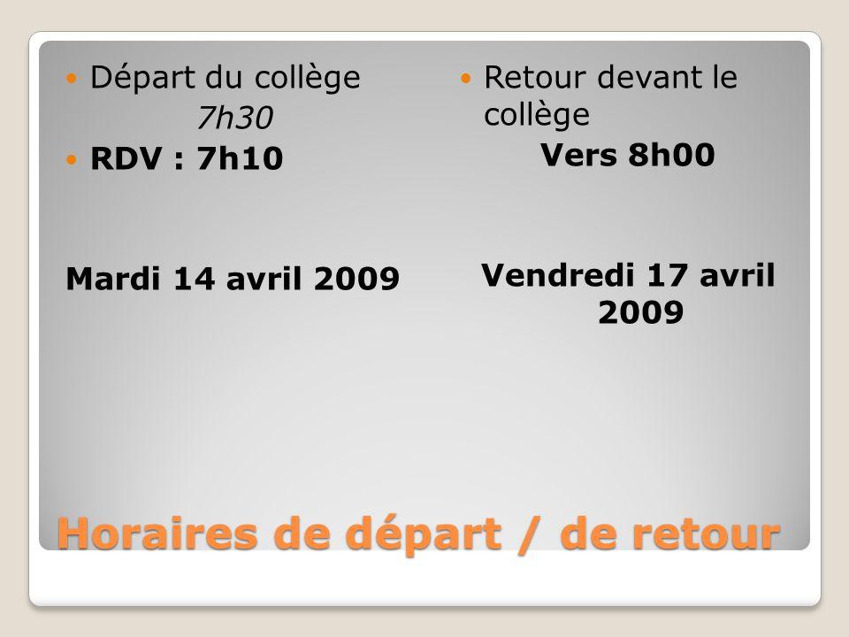 Horaires de départ / de retour Départ du collège 7h30 RDV : 7h10 Mardi 14 avril 2009 Retour devant le collège Vers 8h00 Vendredi 17 avril 2009