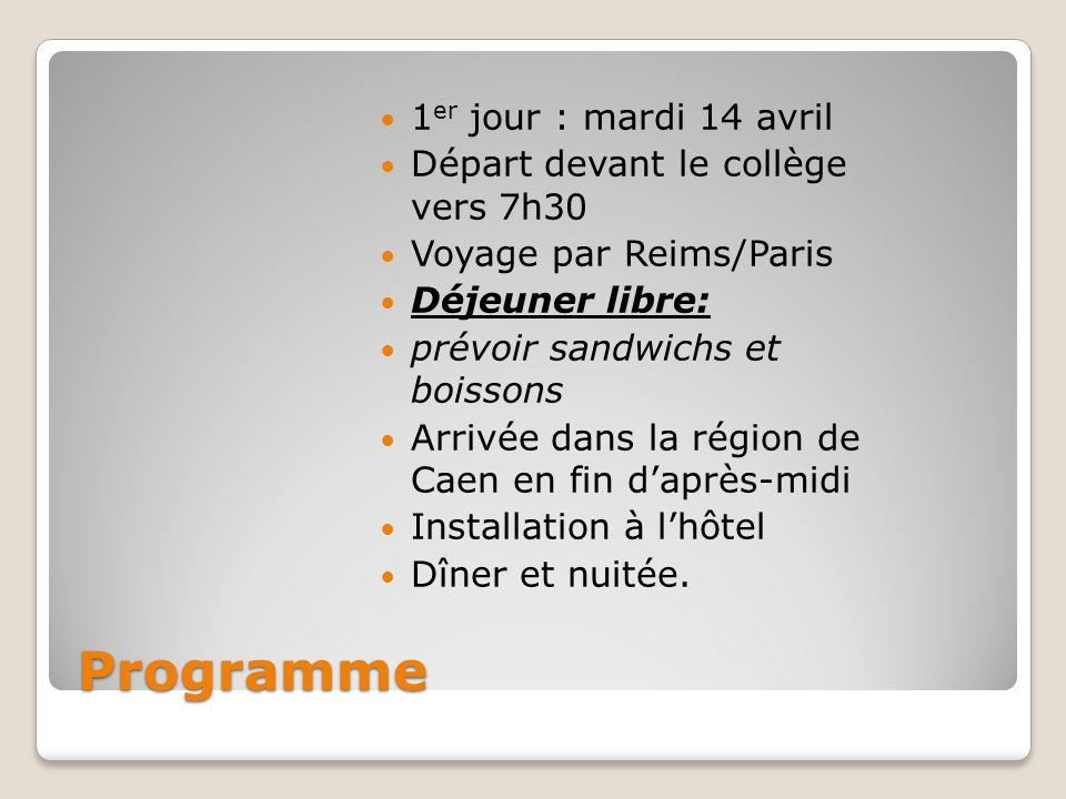 Programme 1 er jour : mardi 14 avril Départ devant le collège vers 7h30 Voyage par Reims/Paris Déjeuner libre: prévoir sandwichs et boissons Arrivée dans la région de Caen en fin d'après-midi Installation à l'hôtel Dîner et nuitée.