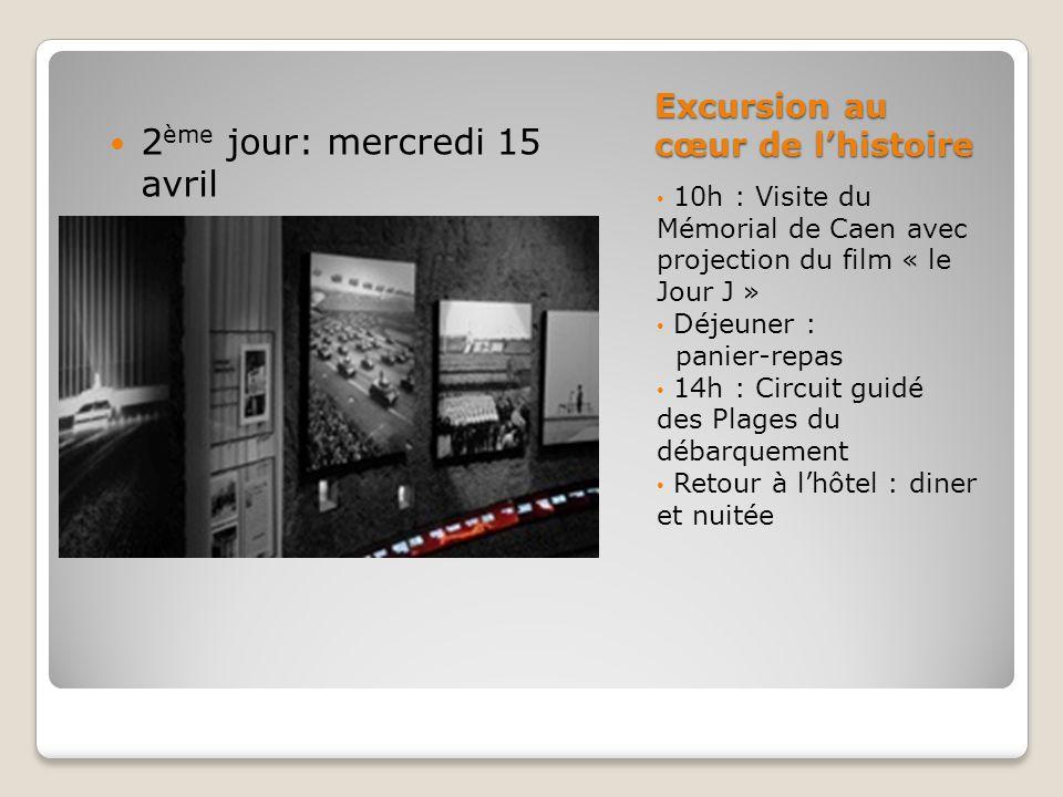 Excursion au cœur de l'histoire 10h : Visite du Mémorial de Caen avec projection du film « le Jour J » Déjeuner : panier-repas 14h : Circuit guidé des Plages du débarquement Retour à l'hôtel : diner et nuitée 2 ème jour: mercredi 15 avril