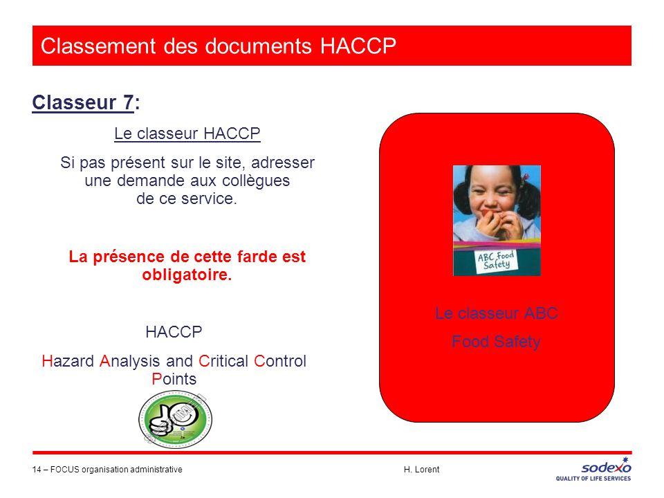 Classement des documents HACCP Classeur 7: Le classeur HACCP Si pas présent sur le site, adresser une demande aux collègues de ce service. La présence