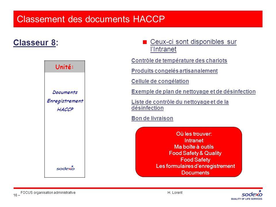 Classement des documents HACCP Classeur 8: 16 – FOCUS organisation administrative H. Lorent ■ Ceux-ci sont disponibles sur l'Intranet Contrôle de temp