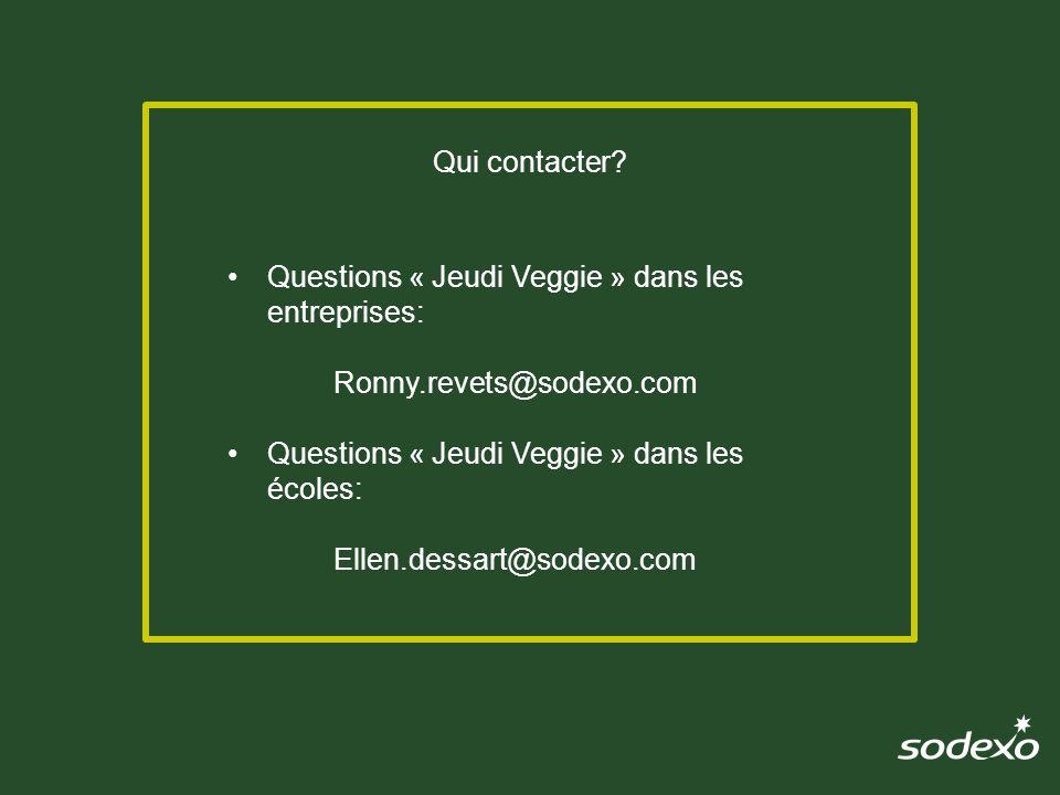 Questions « Jeudi Veggie » dans les entreprises: Ronny.revets@sodexo.com Questions « Jeudi Veggie » dans les écoles: Ellen.dessart@sodexo.com Qui contacter