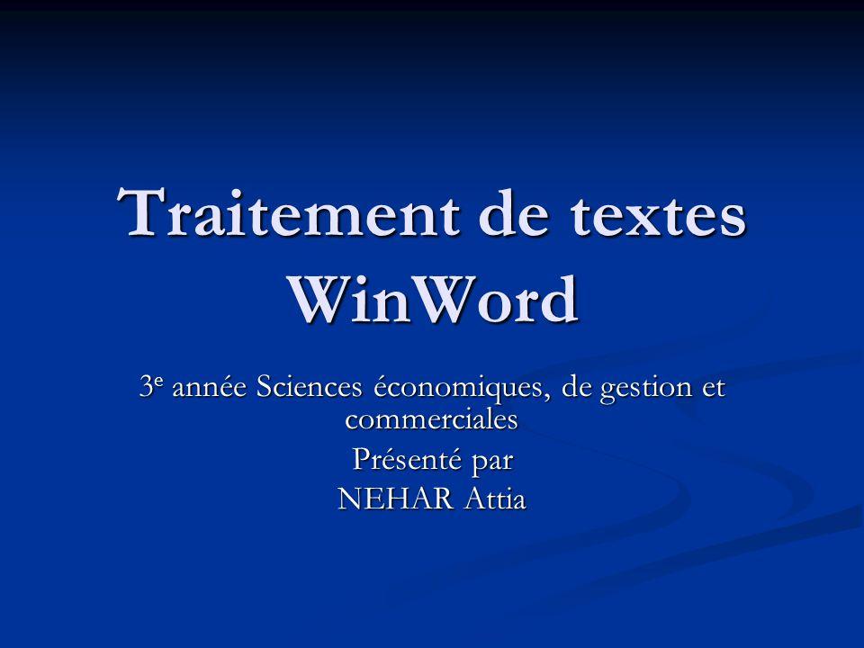 Traitement de textes WinWord 3 e année Sciences économiques, de gestion et commerciales Présenté par NEHAR Attia