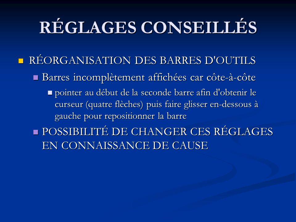 RÉGLAGES CONSEILLÉS RÉORGANISATION DES BARRES D'OUTILS RÉORGANISATION DES BARRES D'OUTILS Barres incomplètement affichées car côte-à-côte Barres incom