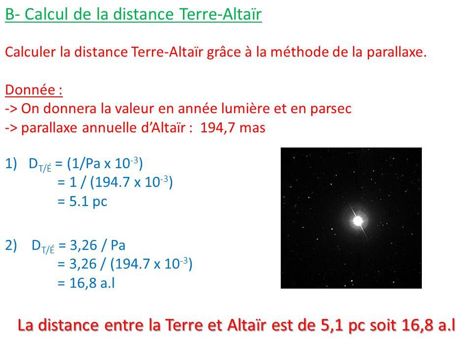 B- Calcul de la distance Terre-Altaïr Calculer la distance Terre-Altaïr grâce à la méthode de la parallaxe. Donnée : -> On donnera la valeur en année