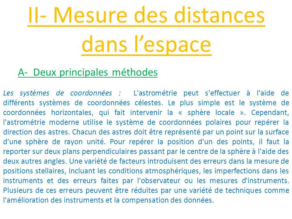 II- Mesure des distances dans l'espace A- Deux principales méthodes Les systèmes de coordonnées : L'astrométrie peut s'effectuer à l'aide de différent