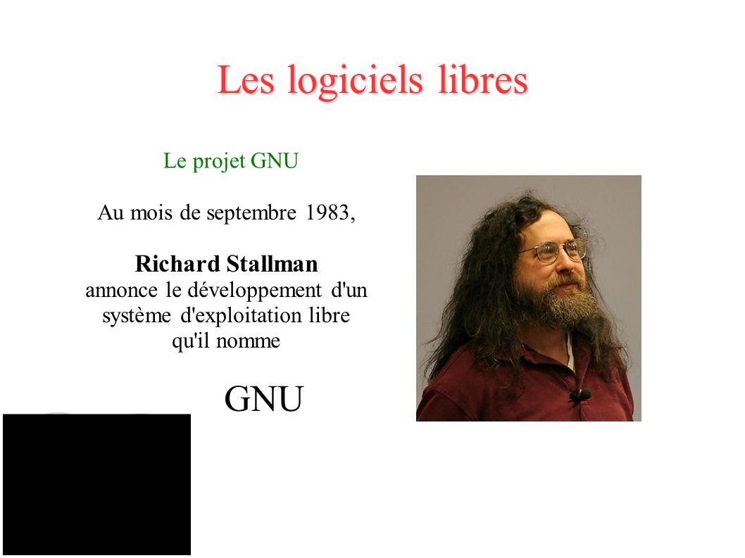 Les logiciels libres Le projet GNU Au mois de septembre 1983, Richard Stallman annonce le développement d un système d exploitation libre qu il nomme GNU