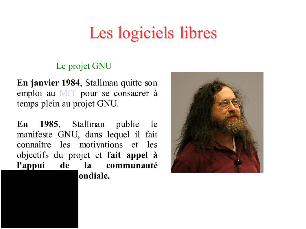 Les logiciels libres Le projet GNU En janvier 1984, Stallman quitte son emploi au MIT pour se consacrer à temps plein au projet GNU.