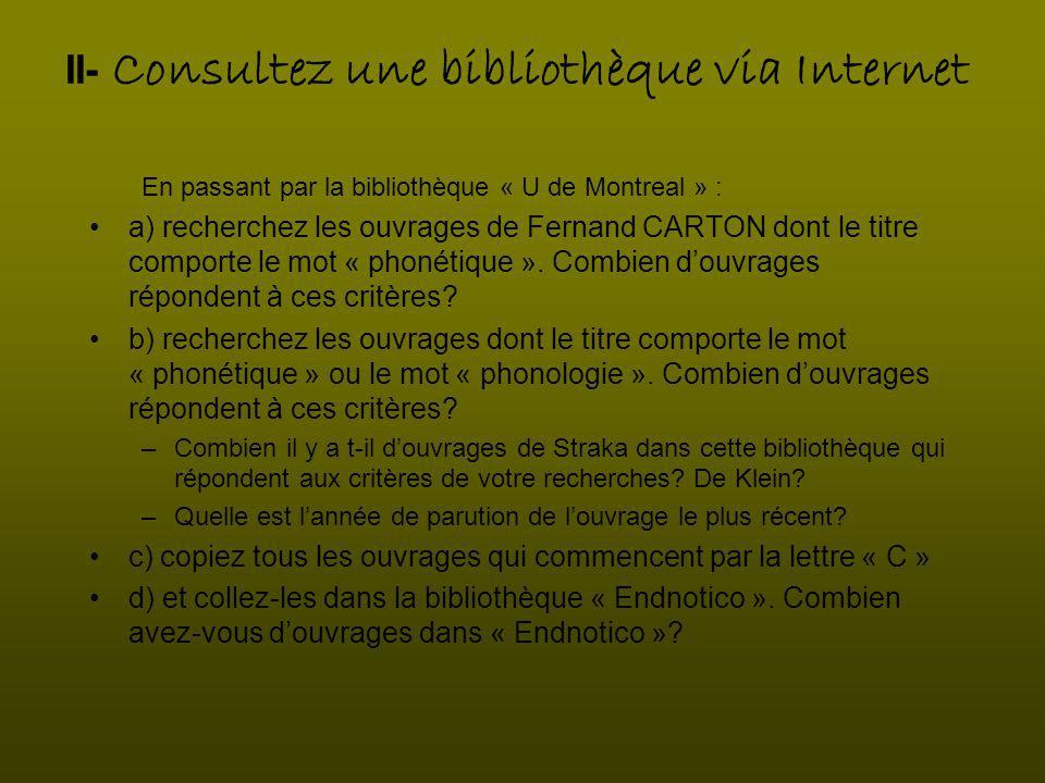 II- Consultez une bibliothèque via Internet En passant par la bibliothèque « U de Montreal » : a) recherchez les ouvrages de Fernand CARTON dont le titre comporte le mot « phonétique ».