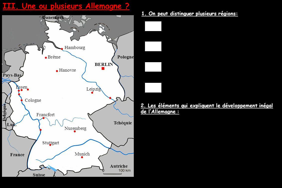 III. Une ou plusieurs Allemagne ? 1. On peut distinguer plusieurs régions: 2. Les éléments qui expliquent le développement inégal de l'Allemagne : BER