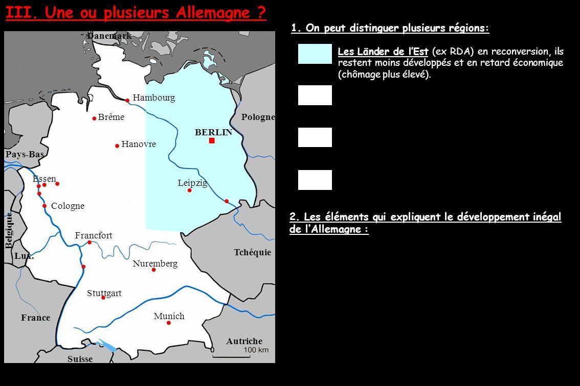 III. Une ou plusieurs Allemagne ? 1. On peut distinguer plusieurs régions: Les Länder de l'Est (ex RDA) en reconversion, ils restent moins développés